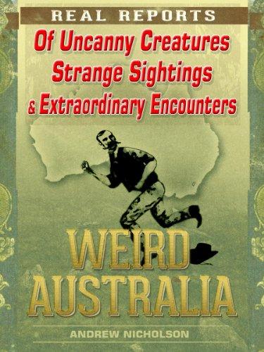 Weird Australia: Real Reports of Uncanny Creatures, Strange Sightings & Extraordinary Encounters