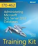 Training Kit (Exam 70-462): Administering Microsoft SQL Server 2012 Databases (Microsoft Press Training Kit) 1st by Thomas, Orin, Ward, Peter, Taylor, Bob (2012) Paperback