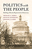 Politics with the People: Building a Directly Representative Democracy (Cambridge Studies in Public Opinion and…