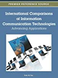 International Comparisons of Information Communication Technologies : Advancing Applications, Tan, Felix B., 1613504802