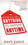 How to Sell Anything to Anyone Anytime, Dave Kahle, 1601631316