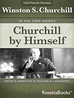 Churchill By Himself by [Churchill, Winston S.]