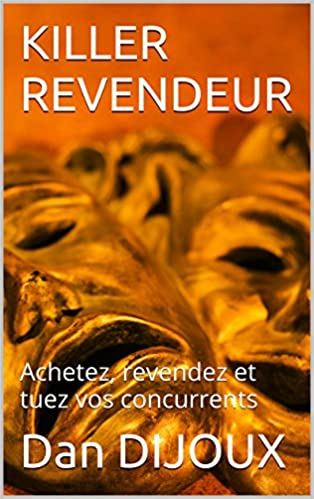 Ebook download pdf free KILLER REVENDEUR: Achetez, revendez et tuez vos concurrents (French Edition) PDF B00YLGO6C2