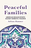 "Juliane Hammer, ""Peaceful Families: American Muslim Efforts Against Domestic Violence"" (Princeton UP, 2019)"