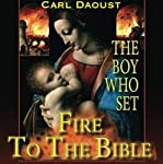The Boy Who Set Fire to the Bible | Carl Daoust