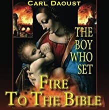 The Boy Who Set Fire to the Bible Audiobook by Carl Daoust Narrated by Charles Henderson Norman
