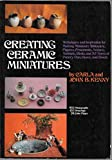 img - for Creating Ceramic Miniatures: Techniques and Inspiration for Making Miniature Tableware, Figures, Ornaments, Scenes, Animals, Birds, and All Sorts of Pottery Pots, Vases, and Bowls book / textbook / text book