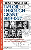 img - for Presidents from Taylor through Grant, 1849-1877: Debating the Issues in Pro and Con Primary Documents (The President's Position: Debating the Issues) book / textbook / text book