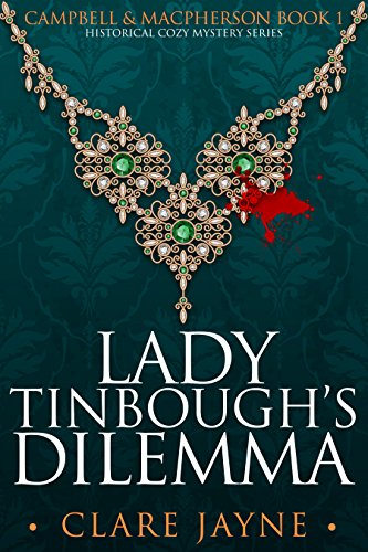 Campbell & MacPherson 1: Lady Tinbough's Dilemma: Historical Cozy Mystery Series by [Jayne, Clare]