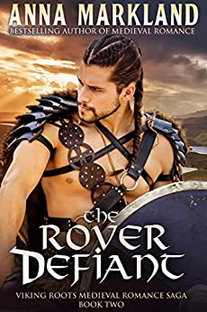 The Rover Defiant: Viking Roots Medieval Romance Saga Book Two by [Markland, Anna]