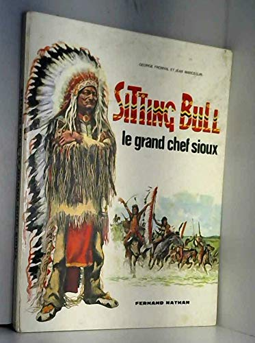 Sitting Bull , Le Grand Chef Sioux