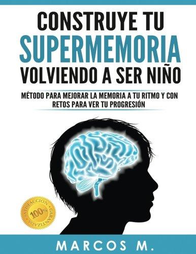 R.E.A.D Construye tu supermemoria volviendo a ser niño: Método para mejorar la memoria a tu ritmo y con re [Z.I.P]