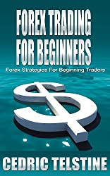 Forex Trading For Beginners: Forex Strategies For Beginning Traders (Forex Trading Success Book 2) (English Edition)