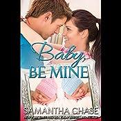 Baby, Be Mine | Samantha Chase