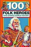 100 Folk Heroes Who Shaped World History, Sarah Krall, 0912517174