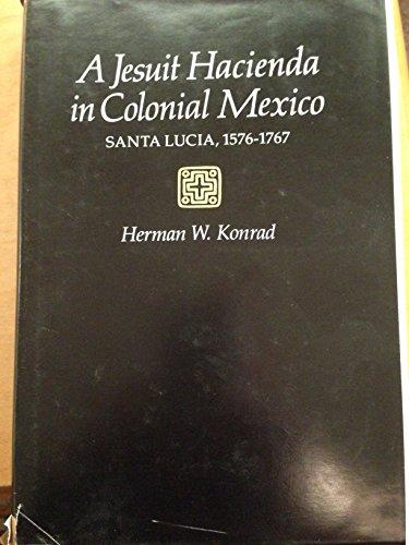 Jesuit Hacienda in Colonial Mexico: Santa Lucia, 1576-1767