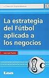 La estrategia del fútbol aplicada a los negocios (Spanish Edition)