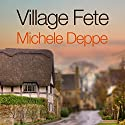 Village Fete Audiobook by Michele Deppe Narrated by Chris Poulson