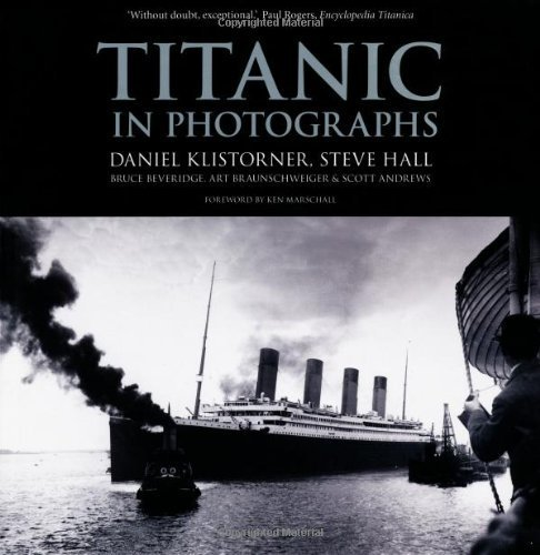 Titanic in Photographs by Klistorner, Daniel, Hall, Steve, Beveridge, Bruce, Braunschw (2013) Paperback