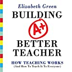Building a Better Teacher: How Teaching Works (and How to Teach It to Everyone) | Elizabeth Green