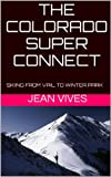 THE COLORADO SUPER CONNECT: Skiing from Vail to Winter Park (A Colorado Super Connect Guide Book 1)