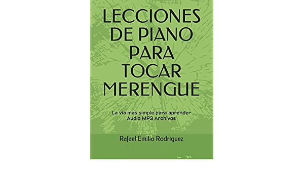 Lecciones de piano para tocar merengue (Spanish Edition): Rafael E Rodriguez: 9781513625973: Amazon.com: Books