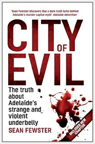 Book City of Evil: The truth about Adelaide's strange and violent underbelly by Sean Fewster (2012-04-05)