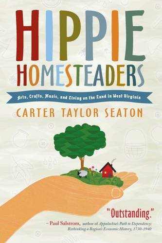 Hippie Homesteaders: Arts, Crafts, Music and Living on the Land in West Virginia