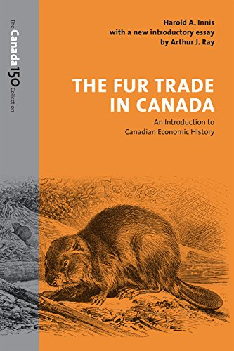 The Fur Trade in Canada: An Introduction to Canadian Economic History (The Canada 150 - Canada Collection