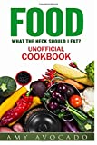 Download Food: What the Heck Should I Eat? Unofficial Cookbook in PDF ePUB Free Online