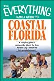 Front cover for the book Everything Family Guide to Coastal Florida: St. Augustine, Miami, the Keys, Panama City and All the Hot Spots in Between by Bob Brooke