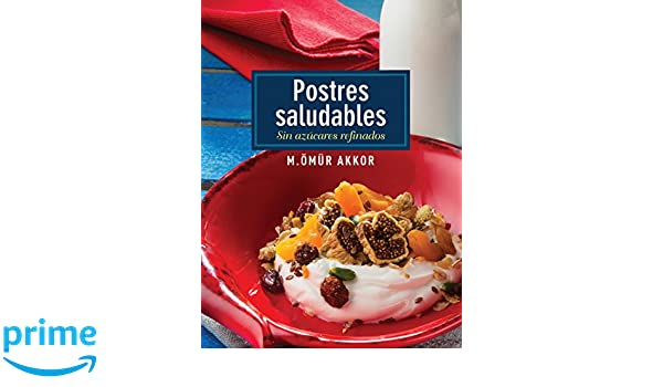 Postres Saludables (Spanish Edition): Omur Akkor: 9786053280385: Amazon.com: Books
