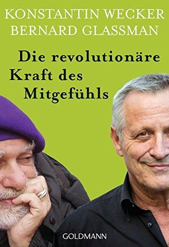Die revolutionäre Kraft des Mitgefühls Taschenbuch – 19. August 2013 Christa Spannbauer Konstantin Wecker Bernard Glassman Goldmann Verlag
