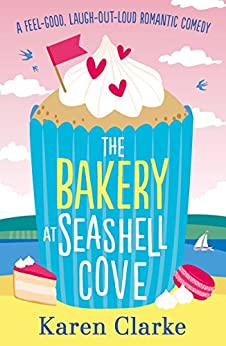 The Bakery at Seashell Cove: A feel good, laugh out loud romantic comedy by [Clarke, Karen]