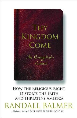 Read Online Thy Kingdom Come: How the Religious Right Distorts Faith and Threatens America PDF