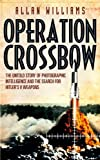 Operation Crossbow: The Untold Story of Photographic Intelligence and the Search for Hitler's V Weapons by Williams. Allan ( 2013 ) Hardcover