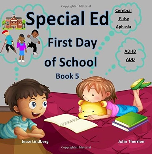 Read Online Special Ed : First Day of School Book 5 : Cerebral Palsy, Aphasia, Adhd, Add: Special Education, Special Needs, Social Tolerance, Social Acceptance, New Friends, School, Class (Volume 5) PDF