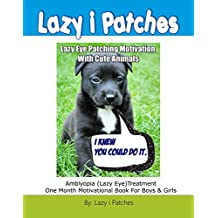 Lazy Eye Patching Motivation With Cute Animals: Amblyopia (Lazy Eye) Treatment One Month Motivational Book For Boys & Girls (Lazy Eye Patches Motivational Books 1)