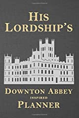 His Lordship's Downton Abbey Inspired Planner: Stylish and Illustrated Weekly Schedule with space for To Do, Goals, Shopping List, To Call & Notes (Unauthorized) Paperback