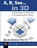 A, B, See... in 3D: A Workbook to Improve 3-D Visualization Skills (Synthesis Lectures on Engineering)