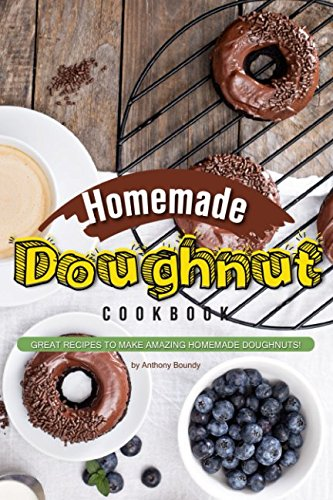 Homemade Doughnut Cookbook: Great recipes to make amazing homemade doughnuts!