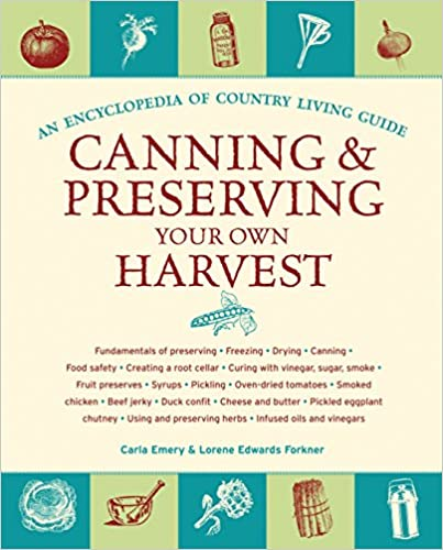 An Encyclopedia Of Country Living Guide Canning and Preserving Your Own Harvest