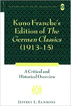 Kuno Francke's Edition of the German Classics (1913-15): A Critical and Historical Overview (New Directions in German-American Studies)