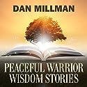 Peaceful Warrior Wisdom Stories Hörbuch von Dan Millman Gesprochen von: Dan Millman