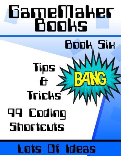 GameMaker Studio Book - Tips & Tricks: 99  Coding Ideas & Shortcuts