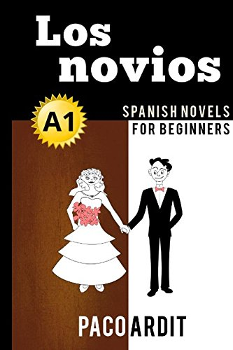Spanish Novels: Los Novios (Spanish Novels For Beginners - A1)