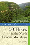 Explorer s Guide 50 Hikes in the North Georgia Mountains: Walks, Hikes & Backpacking Trips from Lookout Mountain to the Blue Ridge to the Chattooga River (Second)  (Explorer s 50 Hikes)
