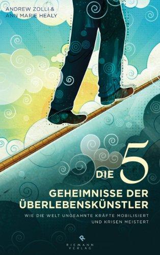 Die 5 Geheimnisse der  Überlebenskünstler: Wie die Welt ungeahnte Kräfte mobilisiert und Krisen meistert (German Edition)