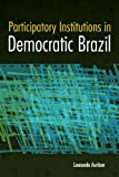 Participatory Institutions in Democratic Brazil