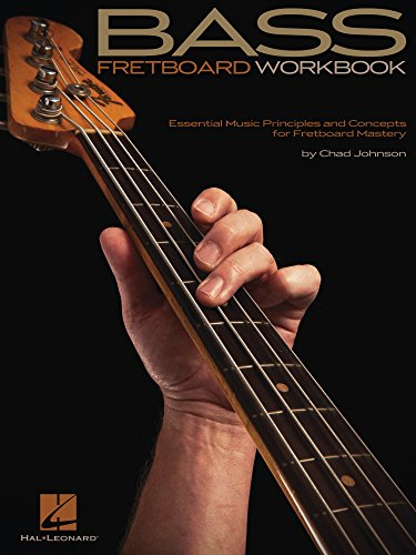 Bass Fretboard Workbook: Essential Music Principles and Concepts for Fretboard Mastery (Bass Instruction)